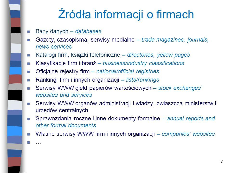 7 Źródła informacji o firmach n Bazy danych – databases n Gazety, czasopisma, serwisy medialne – trade magazines, journals, news services n Katalogi f