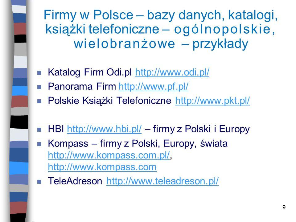9 Firmy w Polsce – bazy danych, katalogi, książki telefoniczne – ogólnopolskie, wielobranżowe – przykłady n Katalog Firm Odi.pl http://www.odi.pl/http
