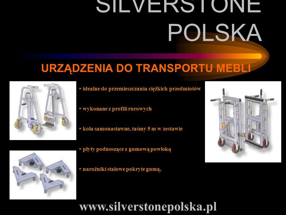 SILVERSTONE POLSKA www.silverstonepolska.pl URZĄDZENIA DO TRANSPORTU MEBLI idealne do przemieszczania ciężkich przedmiotów wykonane z profili rurowych