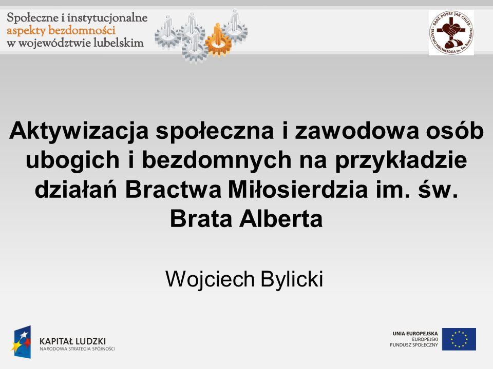 Aktywizacja społeczna i zawodowa osób ubogich i bezdomnych na przykładzie działań Bractwa Miłosierdzia im. św. Brata Alberta Wojciech Bylicki