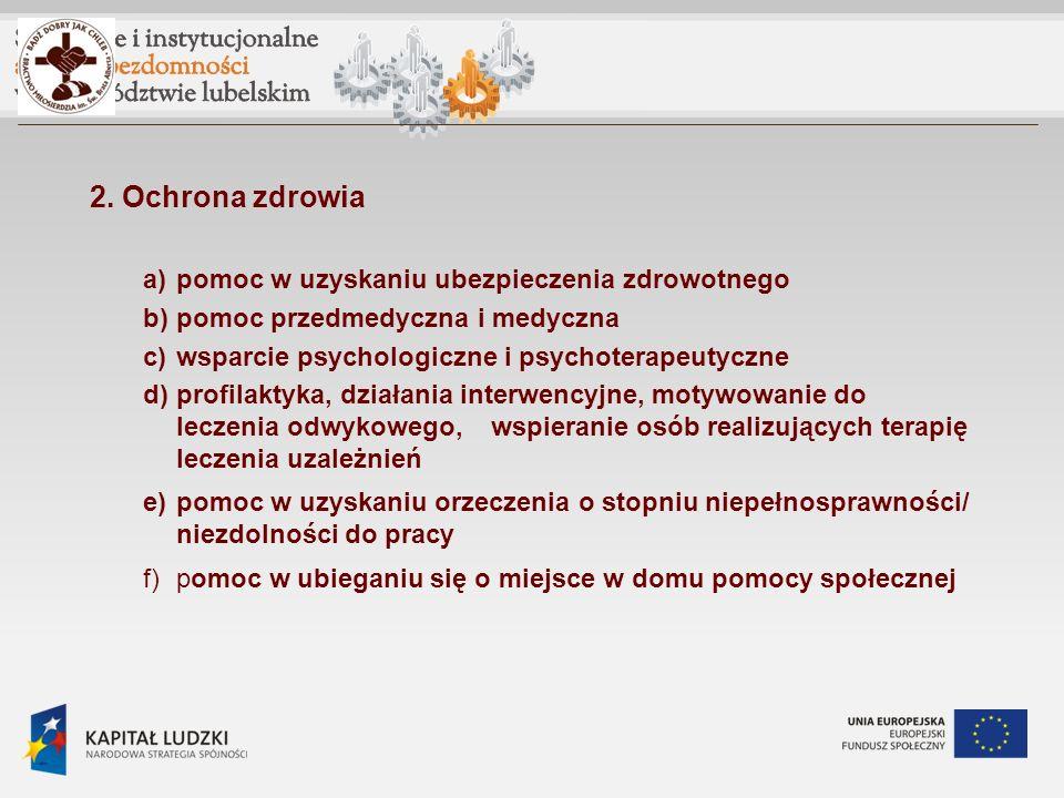 2. Ochrona zdrowia a)pomoc w uzyskaniu ubezpieczenia zdrowotnego b)pomoc przedmedyczna i medyczna c)wsparcie psychologiczne i psychoterapeutyczne d)pr