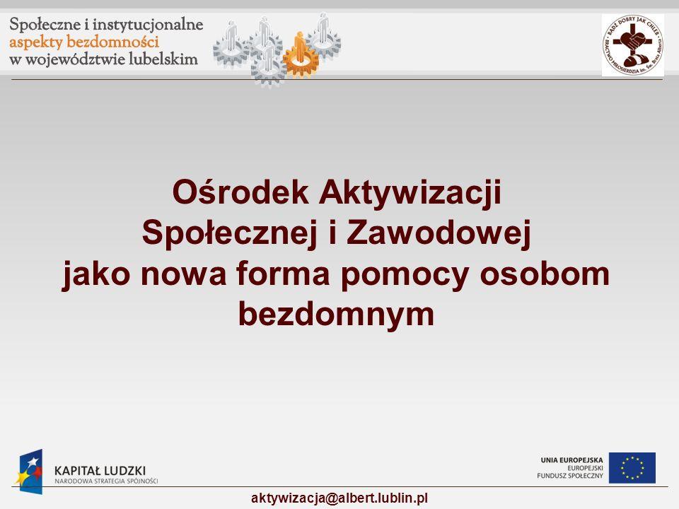 Ośrodek Aktywizacji Społecznej i Zawodowej jako nowa forma pomocy osobom bezdomnym aktywizacja@albert.lublin.pl