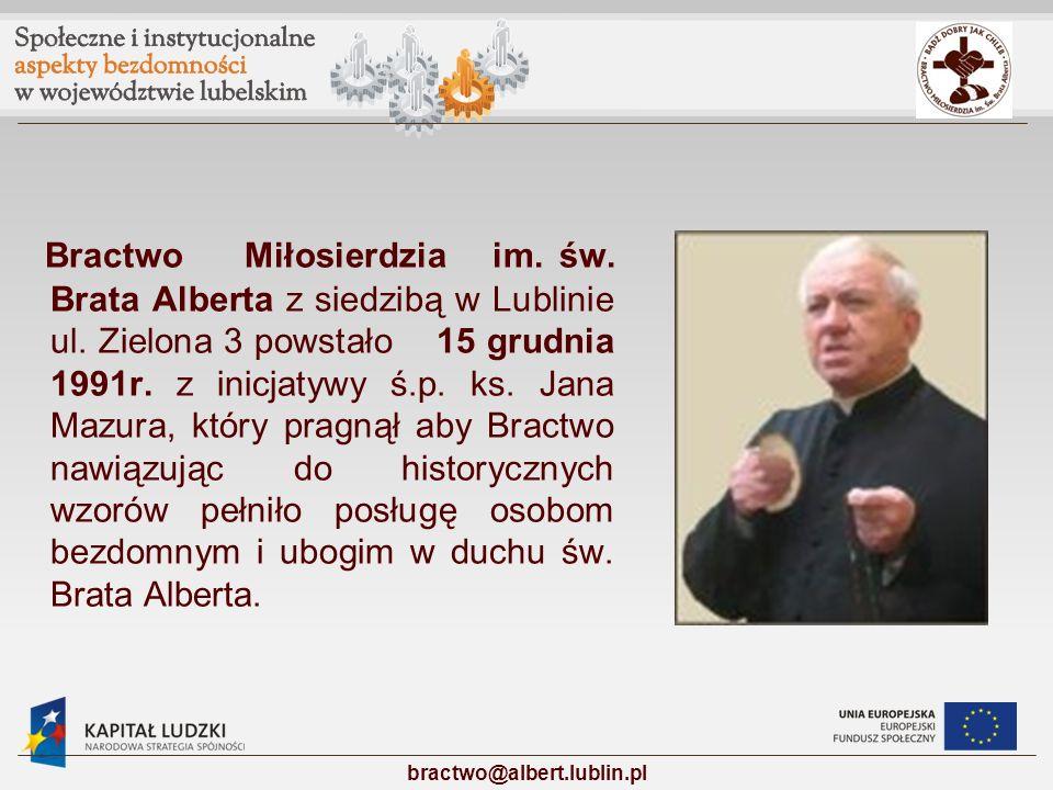 Bractwo Miłosierdzia im. św. Brata Alberta z siedzibą w Lublinie ul. Zielona 3 powstało 15 grudnia 1991r. z inicjatywy ś.p. ks. Jana Mazura, który pra