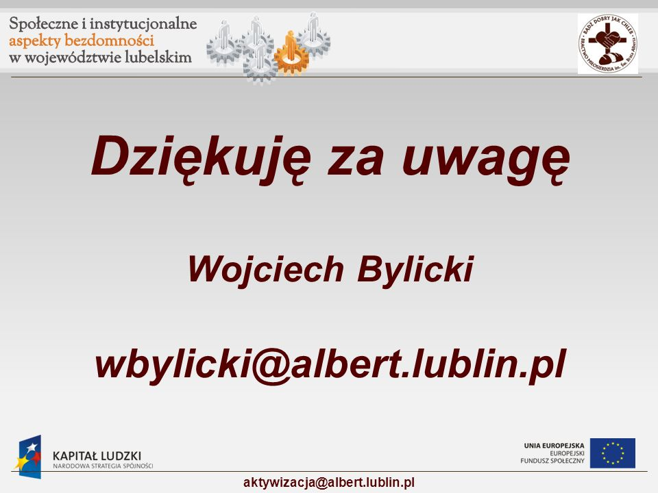 Dziękuję za uwagę Wojciech Bylicki wbylicki@albert.lublin.pl aktywizacja@albert.lublin.pl