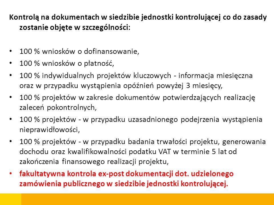 Kontrolą na dokumentach w siedzibie jednostki kontrolującej co do zasady zostanie objęte w szczególności: 100 % wniosków o dofinansowanie, 100 % wnios