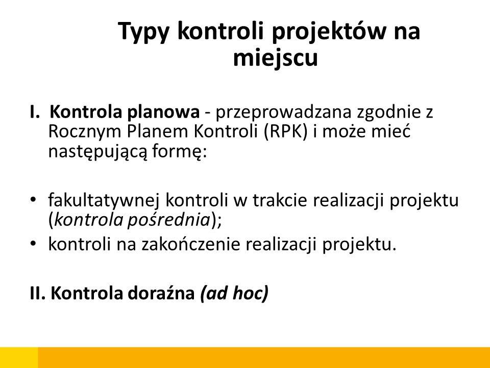Typy kontroli projektów na miejscu I. Kontrola planowa - przeprowadzana zgodnie z Rocznym Planem Kontroli (RPK) i może mieć następującą formę: fakulta
