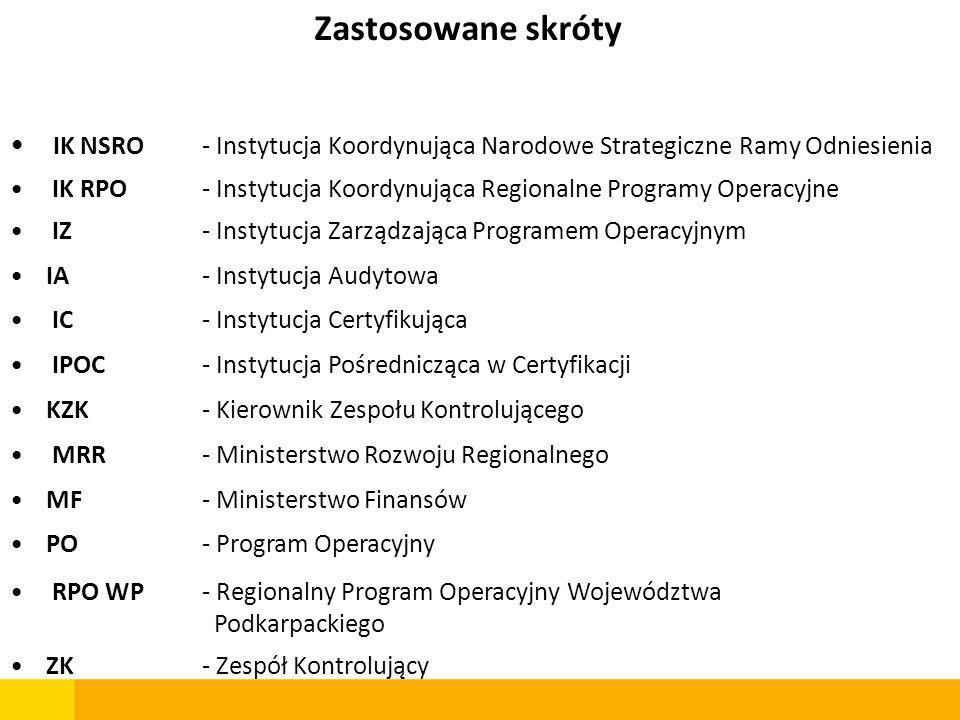 IK NSRO- Instytucja Koordynująca Narodowe Strategiczne Ramy Odniesienia IK RPO - Instytucja Koordynująca Regionalne Programy Operacyjne IZ - Instytucj