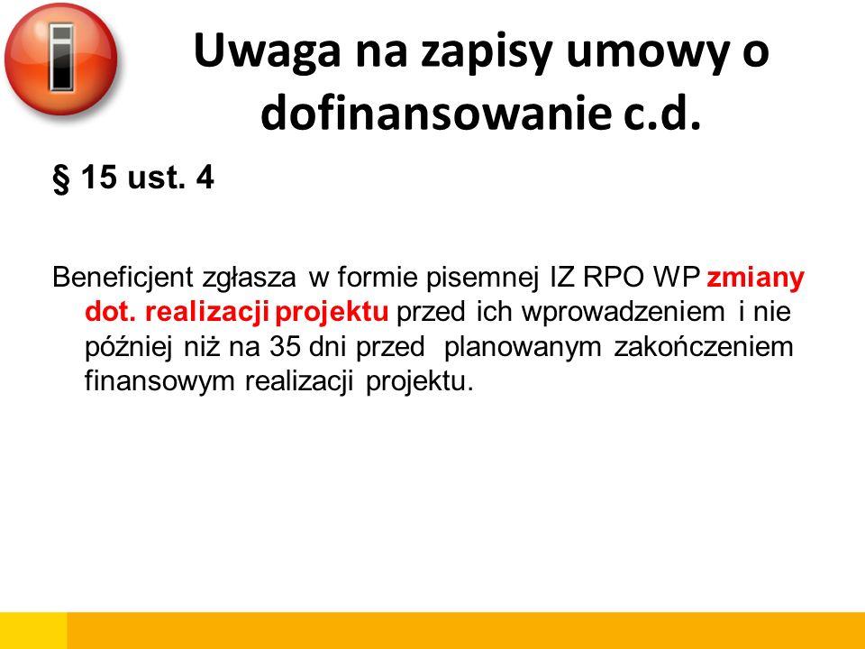 Uwaga na zapisy umowy o dofinansowanie c.d. § 15 ust. 4 Beneficjent zgłasza w formie pisemnej IZ RPO WP zmiany dot. realizacji projektu przed ich wpro