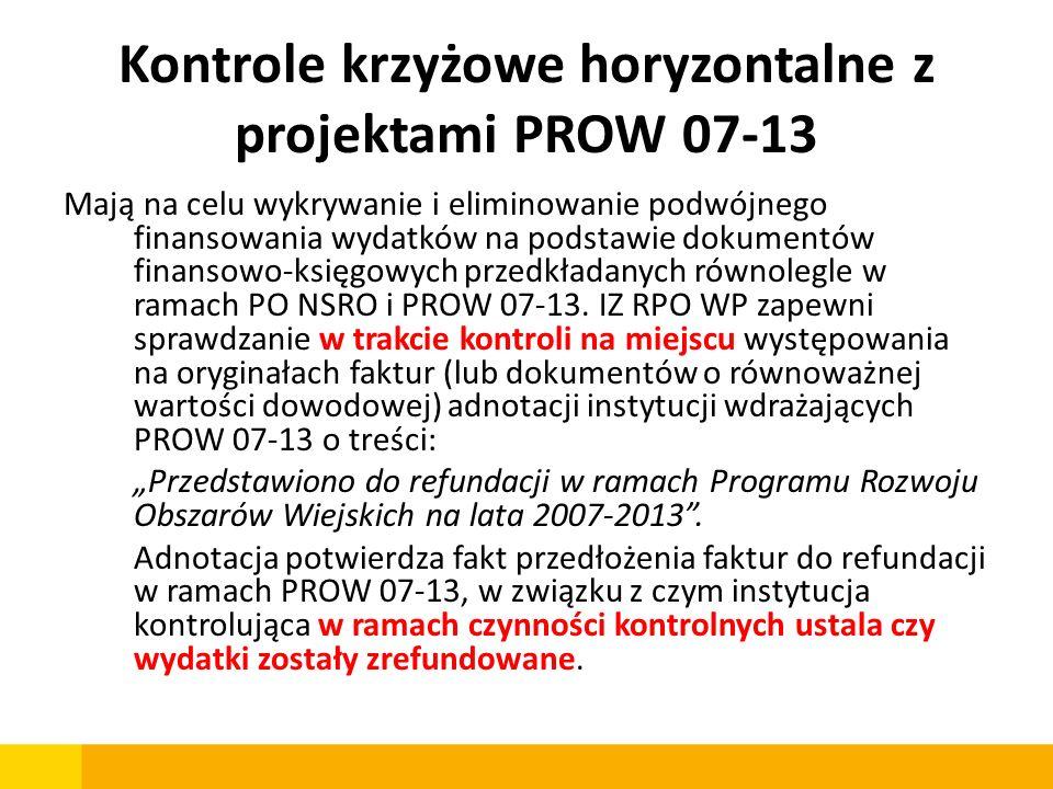Kontrole krzyżowe horyzontalne z projektami PROW 07-13 Mają na celu wykrywanie i eliminowanie podwójnego finansowania wydatków na podstawie dokumentów