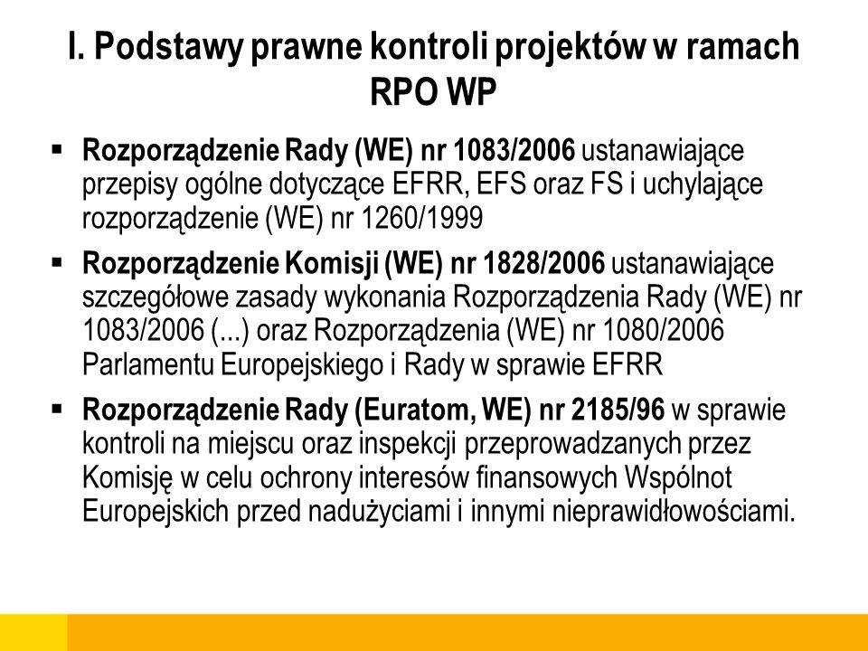 I. Podstawy prawne kontroli projektów w ramach RPO WP Rozporządzenie Rady (WE) nr 1083/2006 ustanawiające przepisy ogólne dotyczące EFRR, EFS oraz FS