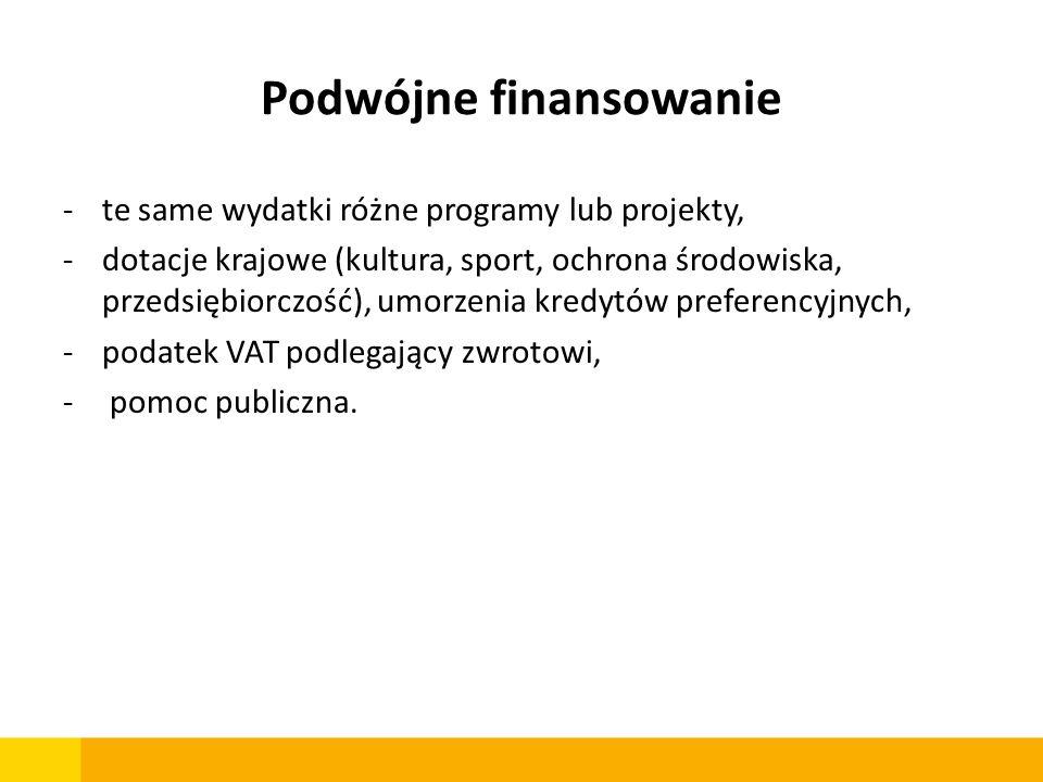 Podwójne finansowanie -te same wydatki różne programy lub projekty, -dotacje krajowe (kultura, sport, ochrona środowiska, przedsiębiorczość), umorzeni