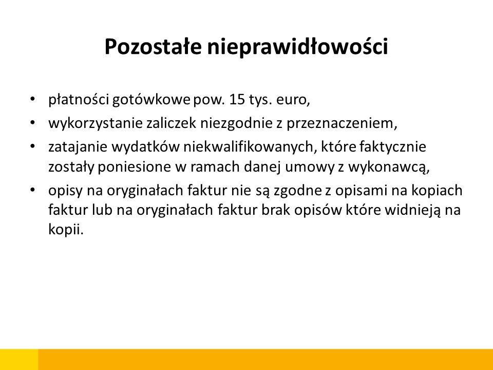 Pozostałe nieprawidłowości płatności gotówkowe pow. 15 tys. euro, wykorzystanie zaliczek niezgodnie z przeznaczeniem, zatajanie wydatków niekwalifikow