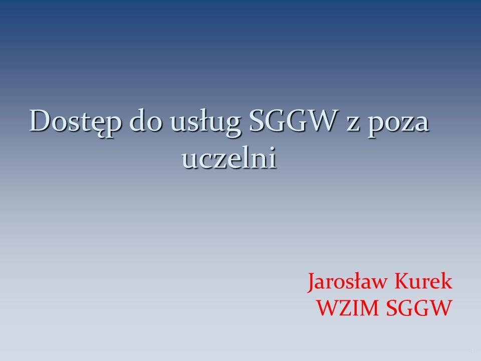 Dostęp do usług SGGW z poza uczelni Jarosław Kurek WZIM SGGW 1