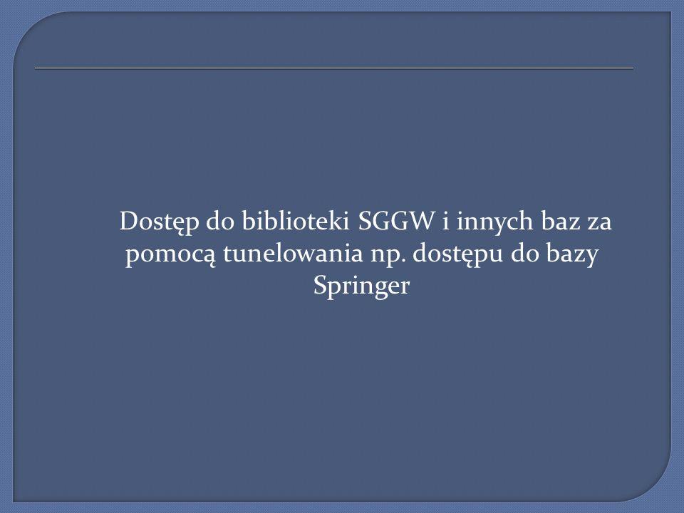 Dostęp do biblioteki SGGW i innych baz za pomocą tunelowania np. dostępu do bazy Springer