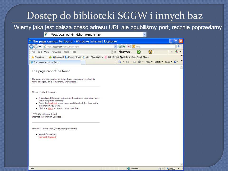 Dostęp do biblioteki SGGW i innych baz Wiemy jaka jest dalsza część adresu URL ale zgubiliśmy port, ręcznie poprawiamy