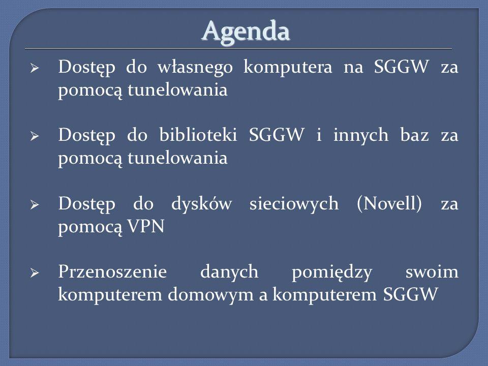 Agenda Dostęp do własnego komputera na SGGW za pomocą tunelowania Dostęp do biblioteki SGGW i innych baz za pomocą tunelowania Dostęp do dysków siecio