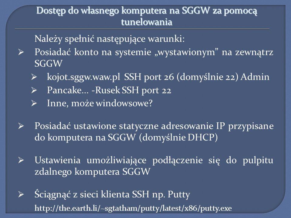 Należy spełnić następujące warunki: Posiadać konto na systemie wystawionym na zewnątrz SGGW kojot.sggw.waw.pl SSH port 26 (domyślnie 22) Admin Pancake