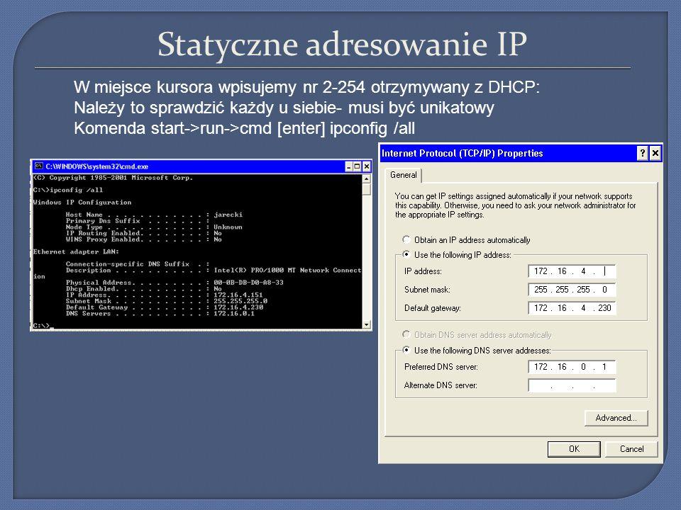Statyczne adresowanie IP W miejsce kursora wpisujemy nr 2-254 otrzymywany z DHCP: Należy to sprawdzić każdy u siebie- musi być unikatowy Komenda start