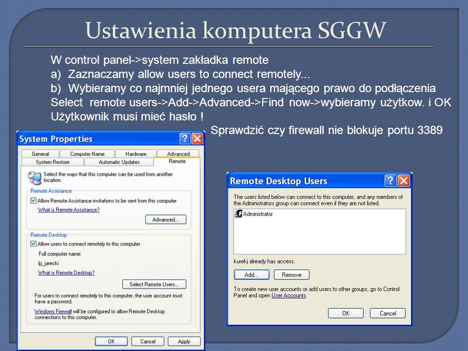 Ustawienia komputera SGGW W control panel->system zakładka remote a)Zaznaczamy allow users to connect remotely... b)Wybieramy co najmniej jednego user