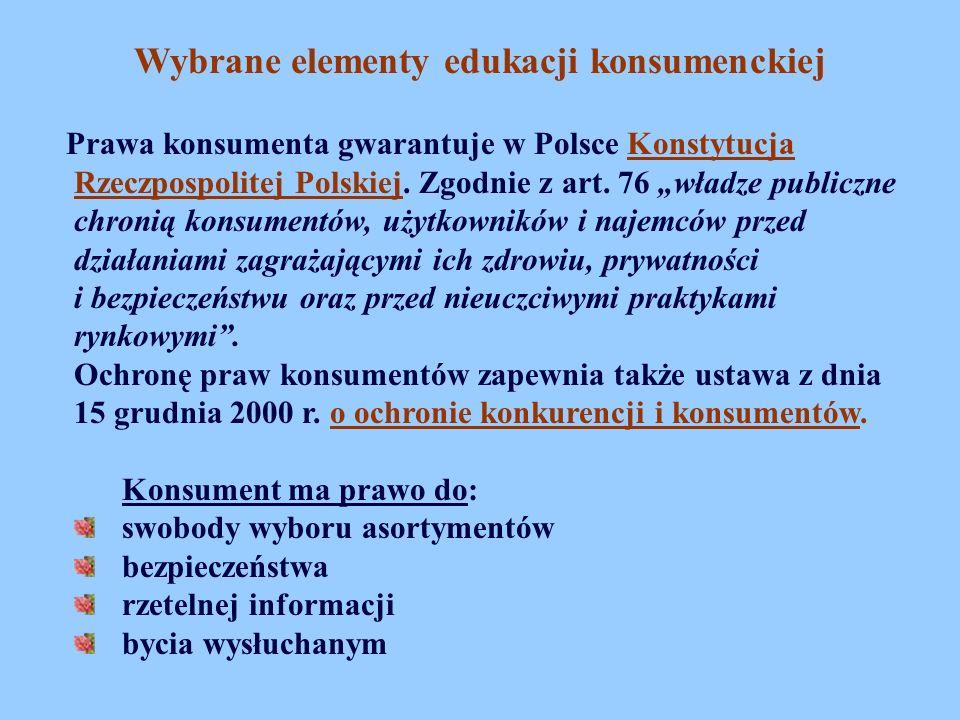 Wybrane elementy edukacji konsumenckiej Prawa konsumenta gwarantuje w Polsce Konstytucja Rzeczpospolitej Polskiej. Zgodnie z art. 76 władze publiczne