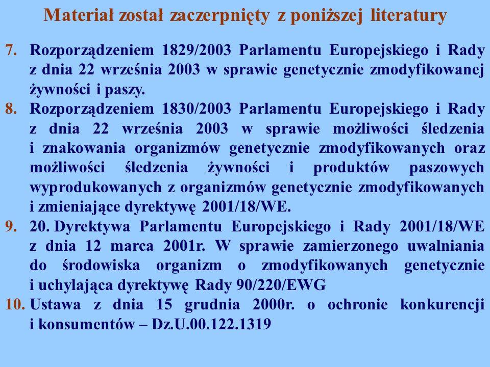 7.Rozporządzeniem 1829/2003 Parlamentu Europejskiego i Rady z dnia 22 września 2003 w sprawie genetycznie zmodyfikowanej żywności i paszy. 8.Rozporząd