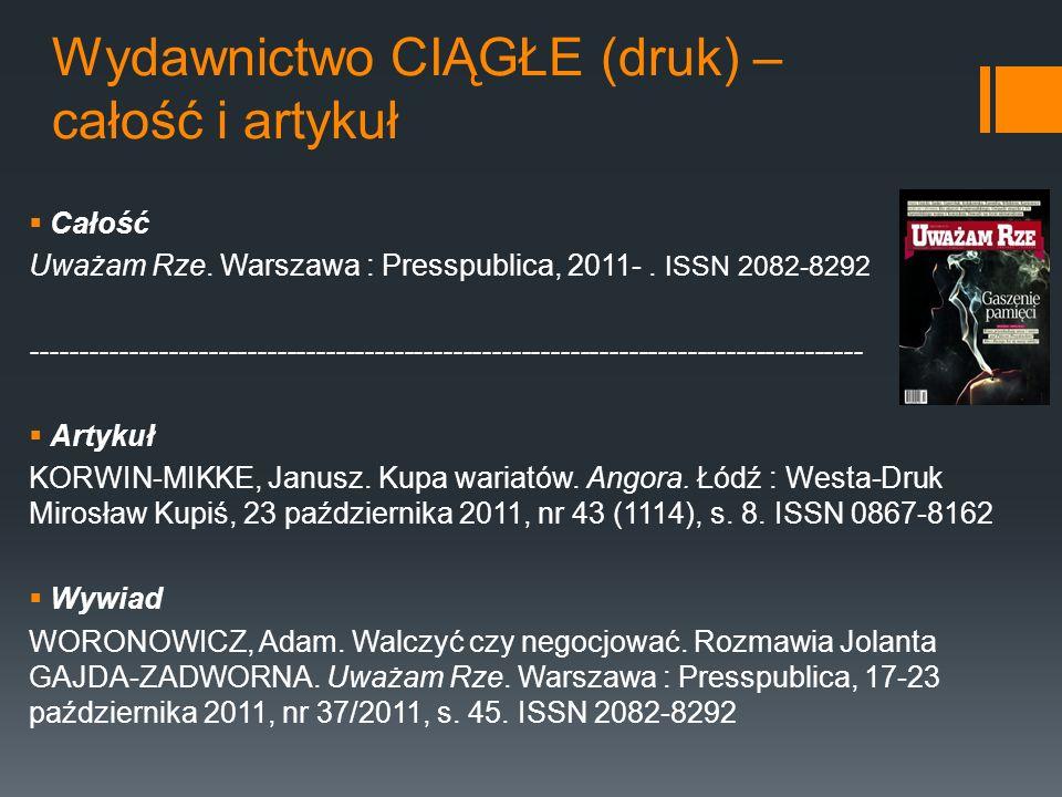 Wydawnictwo CIĄGŁE (druk) – całość i artykuł Całość Uważam Rze. Warszawa : Presspublica, 2011-. ISSN 2082-8292 ---------------------------------------