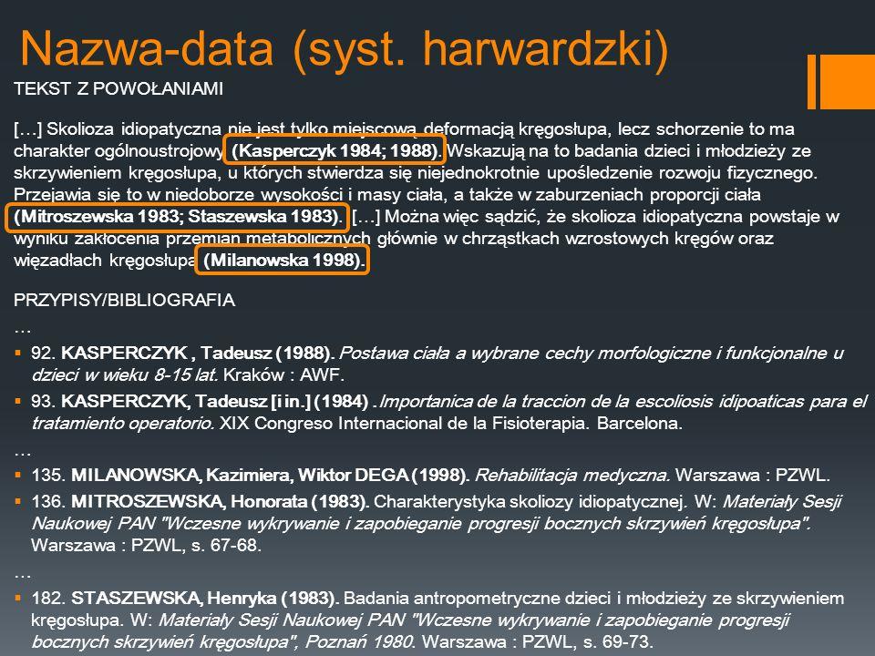 Nazwa-data (syst. harwardzki) TEKST Z POWOŁANIAMI […] Skolioza idiopatyczna nie jest tylko miejscową deformacją kręgosłupa, lecz schorzenie to ma char