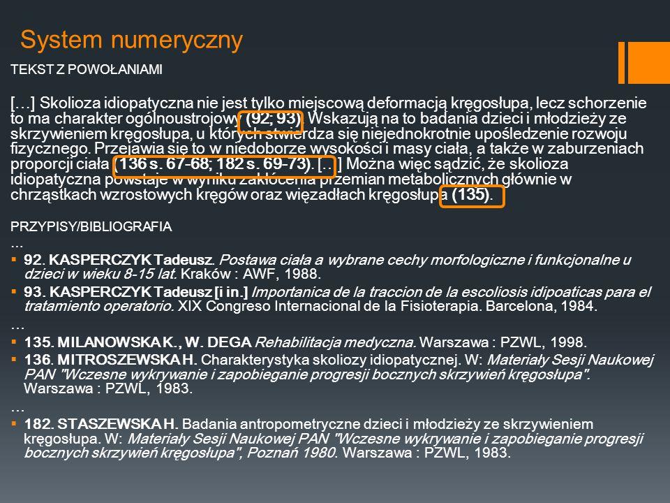 System numeryczny TEKST Z POWOŁANIAMI […] Skolioza idiopatyczna nie jest tylko miejscową deformacją kręgosłupa, lecz schorzenie to ma charakter ogólno