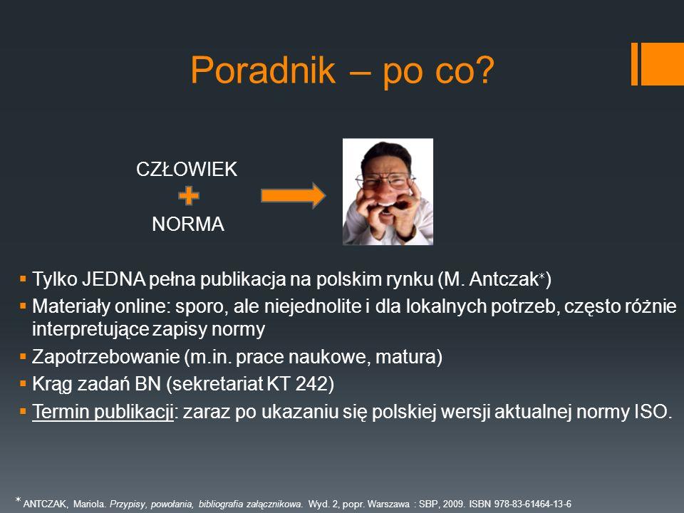 Poradnik – po co? CZŁOWIEK NORMA Tylko JEDNA pełna publikacja na polskim rynku (M. Antczak ) Materiały online: sporo, ale niejednolite i dla lokalnych