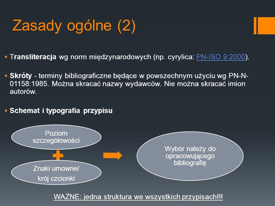 Zasady ogólne (2) Transliteracja wg norm międzynarodowych (np. cyrylica: PN-ISO 9:2000).PN-ISO 9:2000 Skróty - terminy bibliograficzne będące w powsze