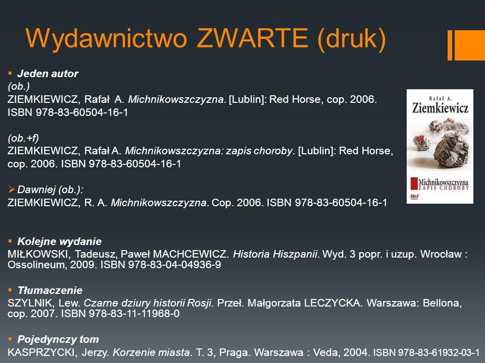 Wydawnictwo ZWARTE (druk). Jeden autor (ob.) ZIEMKIEWICZ, Rafał A. Michnikowszczyzna. [Lublin]: Red Horse, cop. 2006. ISBN 978-83-60504-16-1 (ob.+f) Z