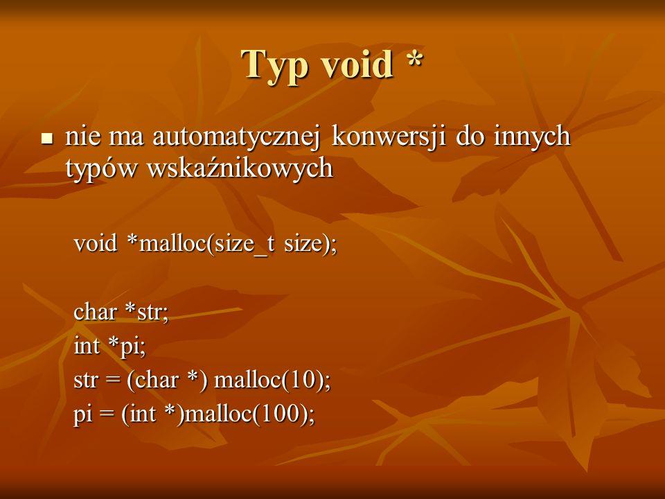 Typ void * nie ma automatycznej konwersji do innych typów wskaźnikowych nie ma automatycznej konwersji do innych typów wskaźnikowych void *malloc(size