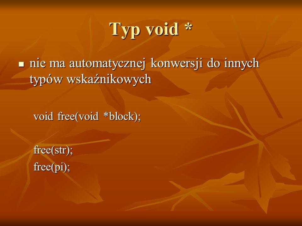 Typ void * nie ma automatycznej konwersji do innych typów wskaźnikowych nie ma automatycznej konwersji do innych typów wskaźnikowych void free(void *b