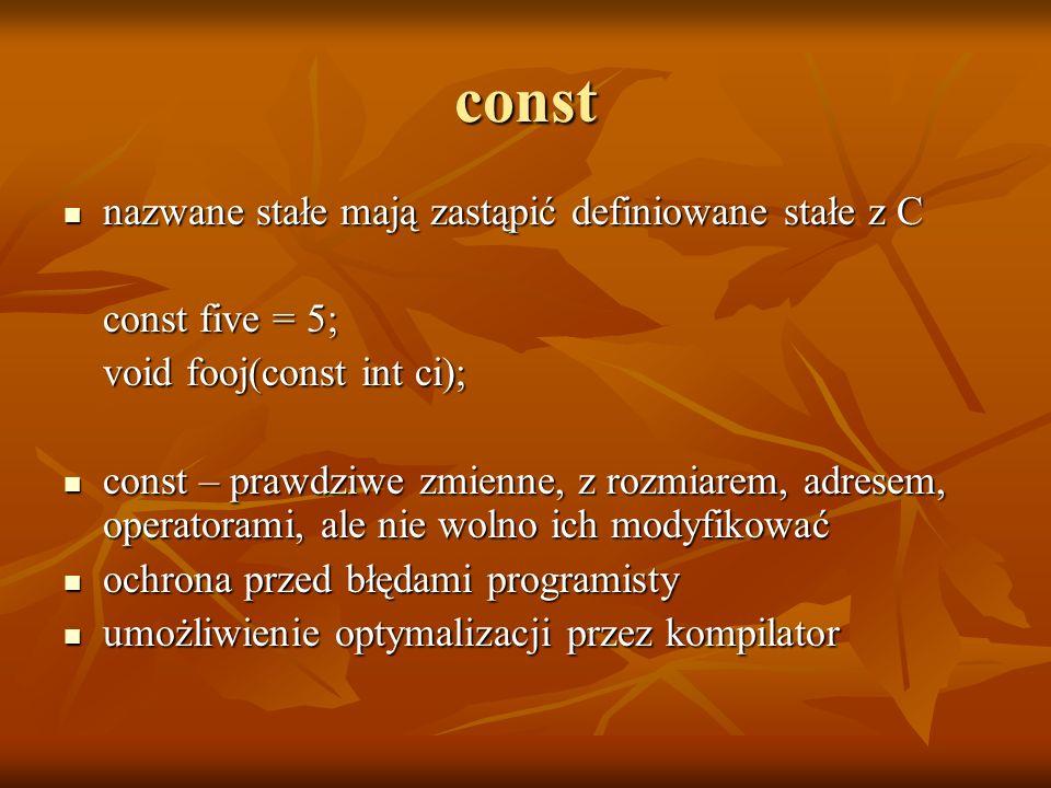const nazwane stałe mają zastąpić definiowane stałe z C nazwane stałe mają zastąpić definiowane stałe z C const five = 5; void fooj(const int ci); con