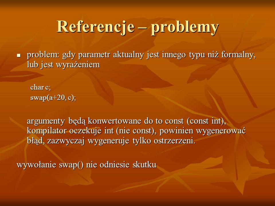 Referencje – problemy problem: gdy parametr aktualny jest innego typu niż formalny, lub jest wyrażeniem problem: gdy parametr aktualny jest innego typ