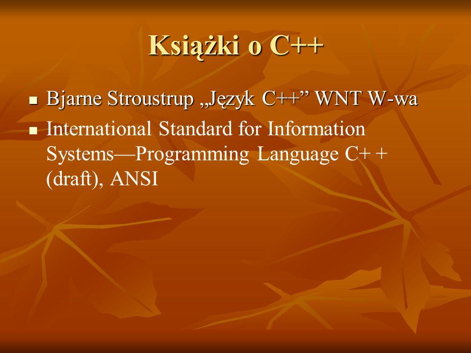 Książki o C++ Bjarne Stroustrup Język C++ WNT W-wa Bjarne Stroustrup Język C++ WNT W-wa International Standard for Information SystemsProgramming Lang