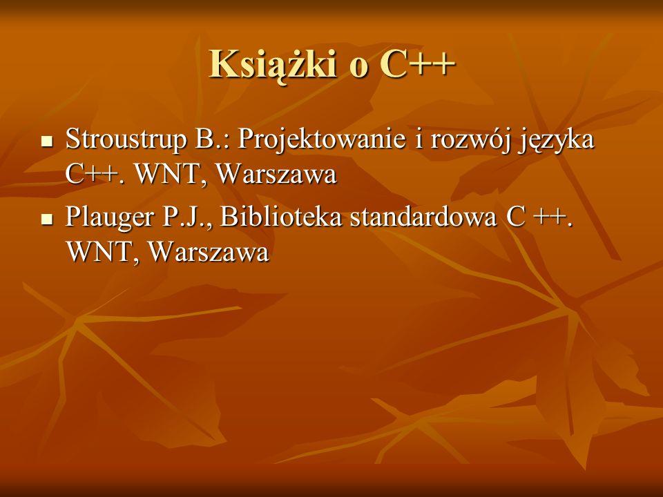 Książki o C++ Stroustrup B.: Projektowanie i rozwój języka C++. WNT, Warszawa Stroustrup B.: Projektowanie i rozwój języka C++. WNT, Warszawa Plauger