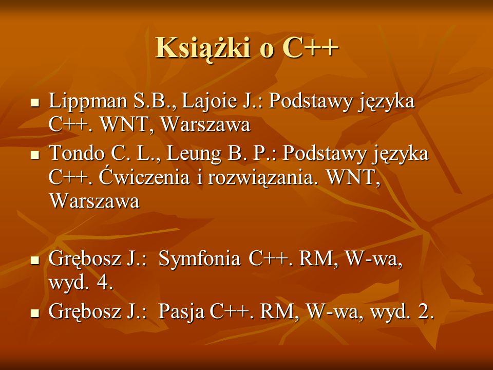 Książki o C++ Lippman S.B., Lajoie J.: Podstawy języka C++. WNT, Warszawa Lippman S.B., Lajoie J.: Podstawy języka C++. WNT, Warszawa Tondo C. L., Leu