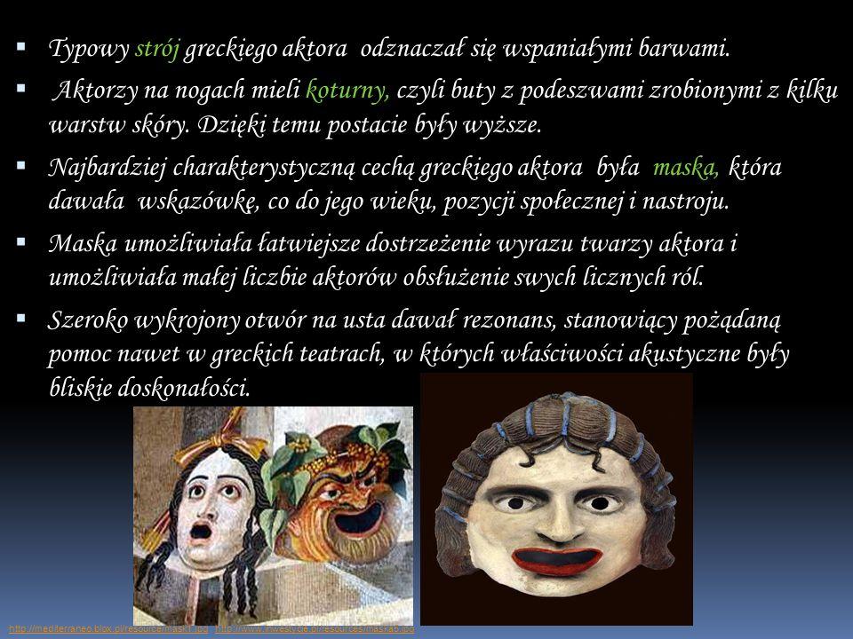 Typowy strój greckiego aktora odznaczał się wspaniałymi barwami. Aktorzy na nogach mieli koturny, czyli buty z podeszwami zrobionymi z kilku warstw sk