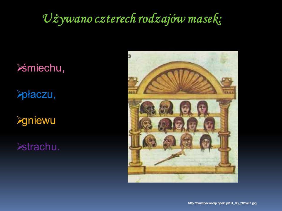 Używano czterech rodzajów masek: śmiechu, płaczu, gniewu strachu. http://biuletyn.wodip.opole.pl/01_06_28/pic/7.jpg