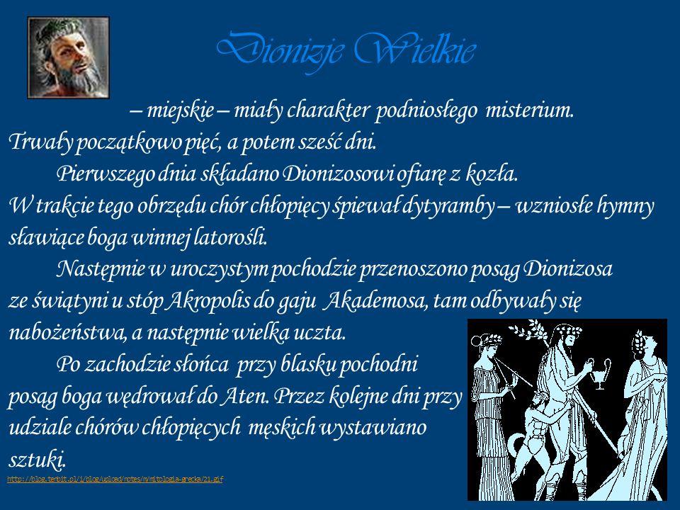 Dionizje Wielkie – miejskie – miały charakter podniosłego misterium. Trwały początkowo pięć, a potem sześć dni. Pierwszego dnia składano Dionizosowi o