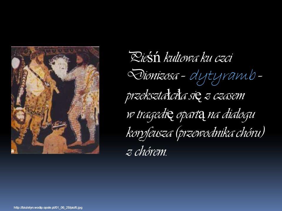 Pie śń kultowa ku czci Dionizosa – dytyramb – przekszta ł ci ł a si ę z czasem w tragedi ę opart ą na dialogu koryfeusza (przewodnika chóru) z chórem.