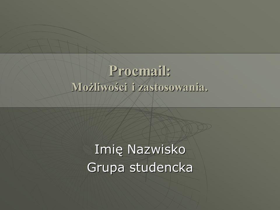 Imię Nazwisko Grupa studencka Procmail: Możliwości i zastosowania.