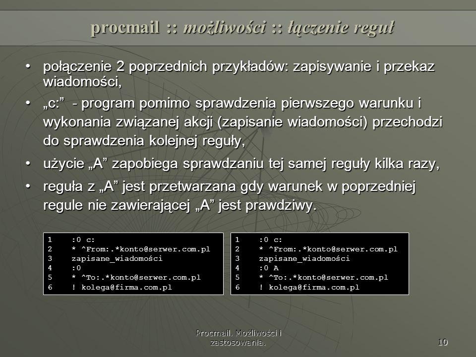 Procmail. Możliwości i zastosowania. 10 procmail :: możliwości :: łączenie reguł połączenie 2 poprzednich przykładów: zapisywanie i przekaz wiadomości