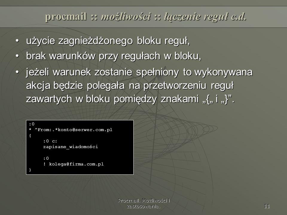 Procmail. Możliwości i zastosowania. 11 procmail :: możliwości :: łączenie reguł c.d. użycie zagnieżdżonego bloku reguł,użycie zagnieżdżonego bloku re