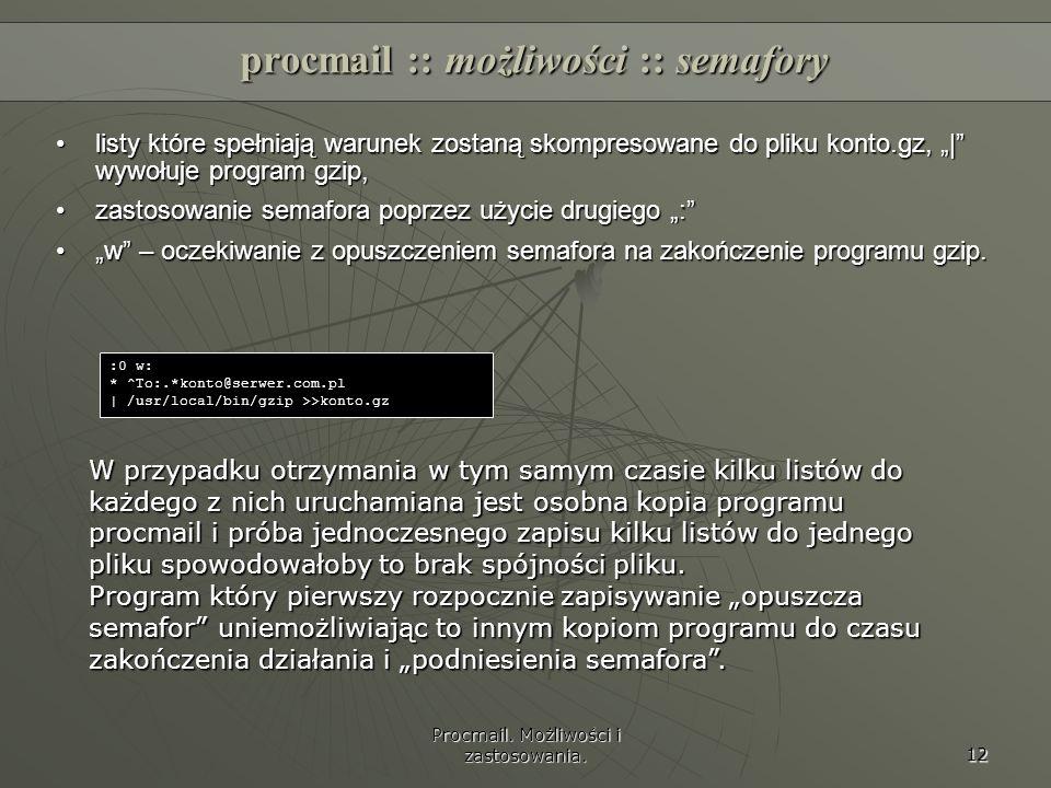 Procmail. Możliwości i zastosowania. 12 procmail :: możliwości :: semafory listy które spełniają warunek zostaną skompresowane do pliku konto.gz, | wy