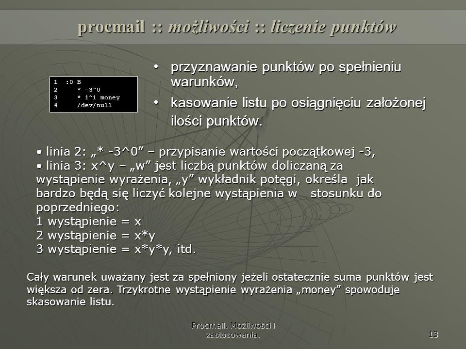 Procmail. Możliwości i zastosowania. 13 procmail :: możliwości :: liczenie punktów przyznawanie punktów po spełnieniu warunków,przyznawanie punktów po