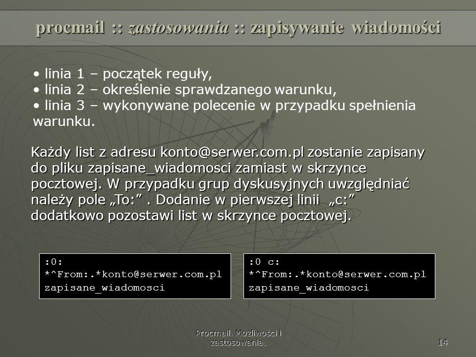 Procmail. Możliwości i zastosowania. 14 linia 1 – początek reguły, linia 2 – określenie sprawdzanego warunku, linia 3 – wykonywane polecenie w przypad