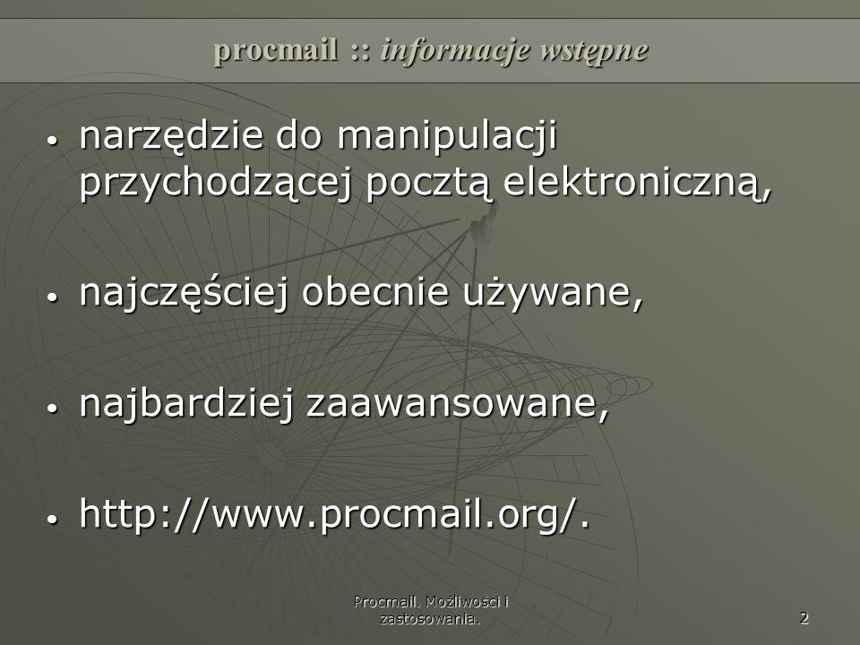 Procmail. Możliwości i zastosowania. 2 procmail :: informacje wstępne narzędzie do manipulacji przychodzącej pocztą elektroniczną, narzędzie do manipu