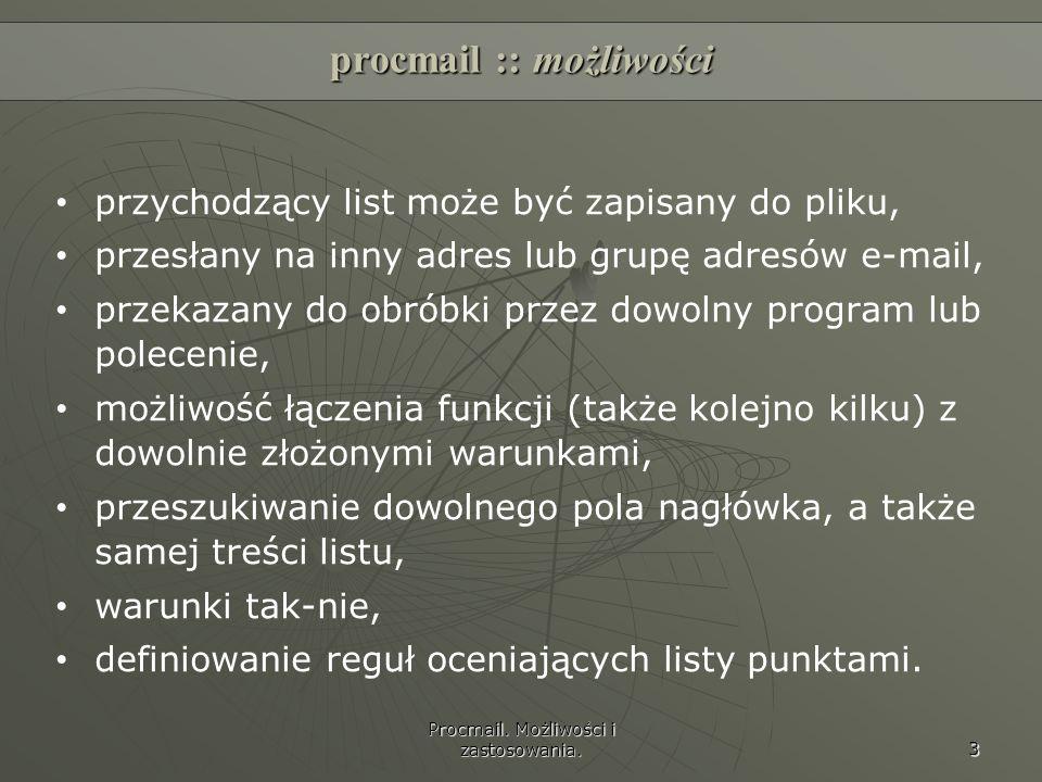 Procmail. Możliwości i zastosowania. 3 procmail :: możliwości przychodzący list może być zapisany do pliku, przesłany na inny adres lub grupę adresów